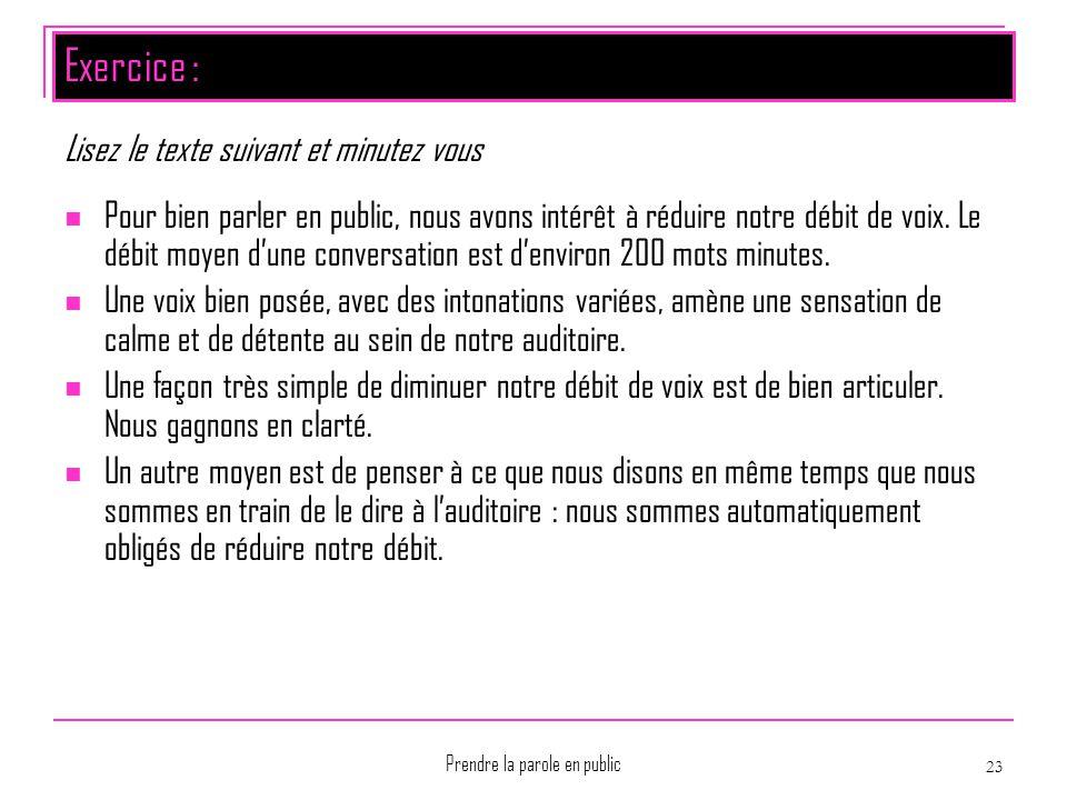 Prendre la parole en public 23 Exercice : Lisez le texte suivant et minutez vous Pour bien parler en public, nous avons intérêt à réduire notre débit