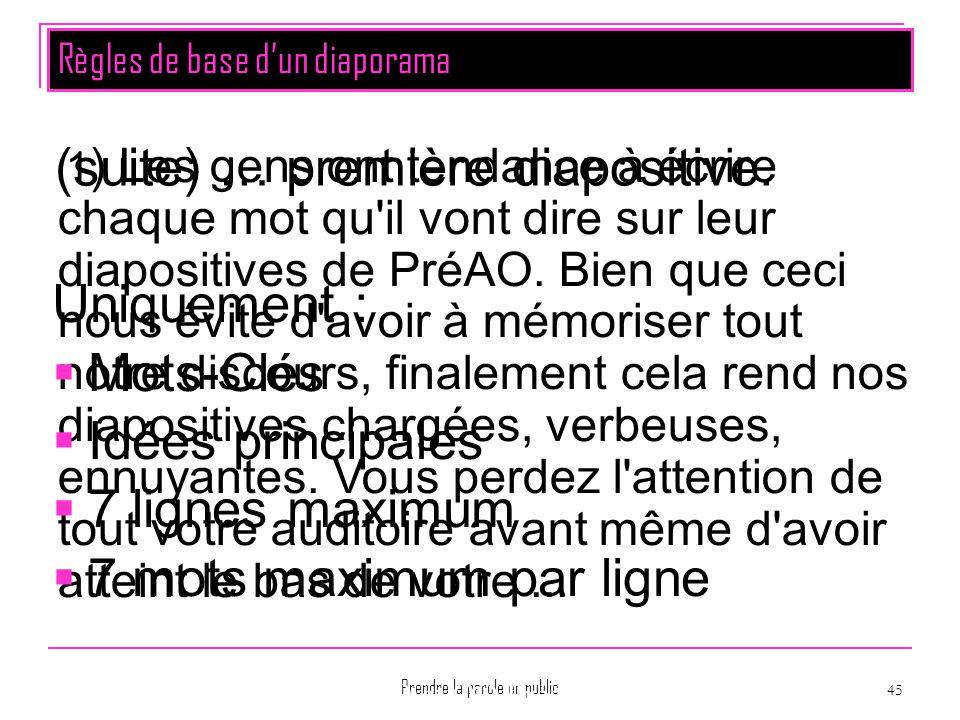 Prendre la parole en public 45 1 ) Les gens ont tendance à écrire chaque mot qu'il vont dire sur leur diapositives de PréAO. Bien que ceci nous évite