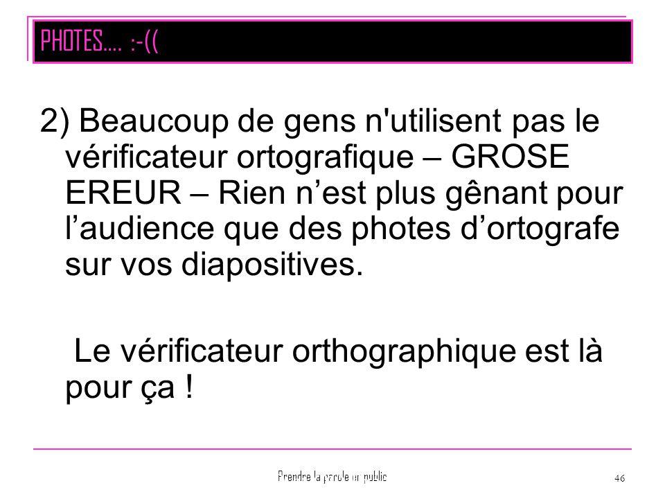 Prendre la parole en public 46 Montpellier La PréAO et OO Présentation Page 46 2) Beaucoup de gens n'utilisent pas le vérificateur ortografique – GROS