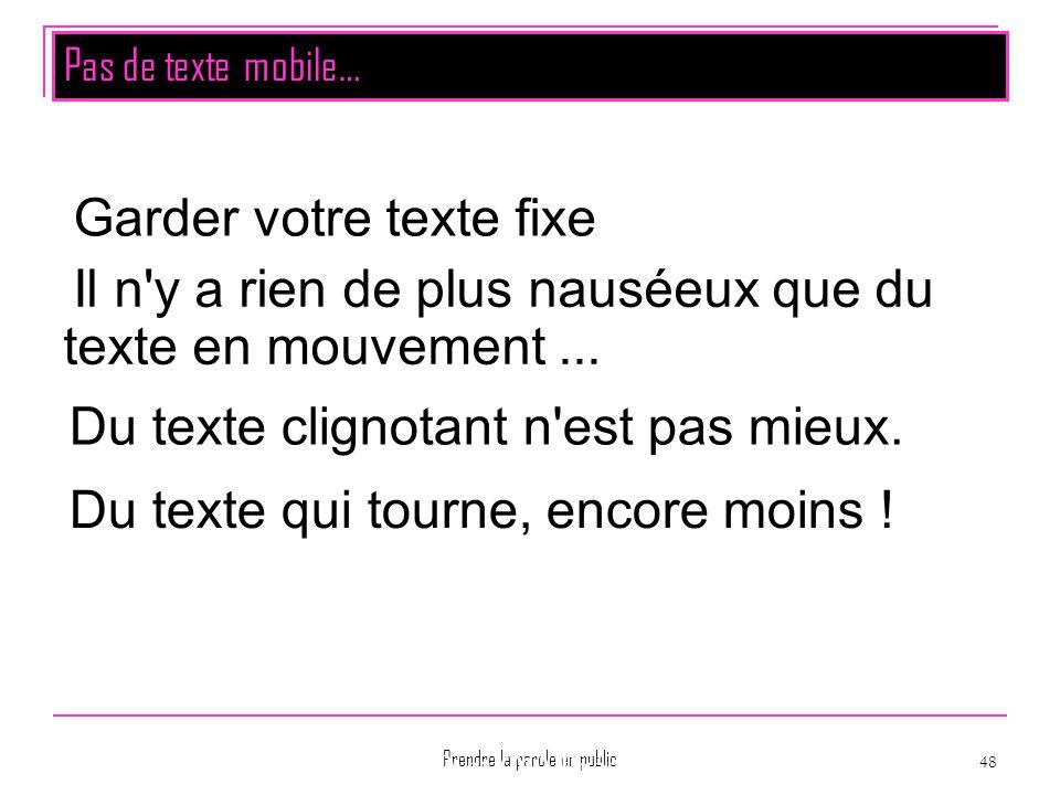 Prendre la parole en public 48 Montpellier La PréAO et OO Présentation Page 48 Du texte qui tourne, encore moins ! Garder votre texte fixe Il n'y a ri