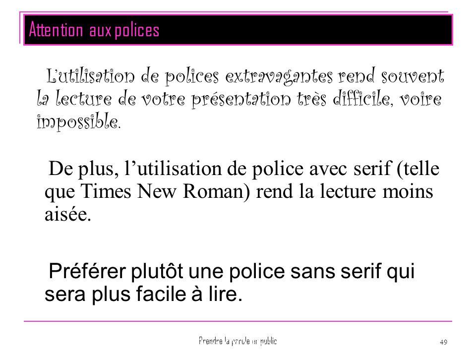 Prendre la parole en public 49 L'utilisation de polices extravagantes rend souvent la lecture de votre présentation très difficile, voire impossible.