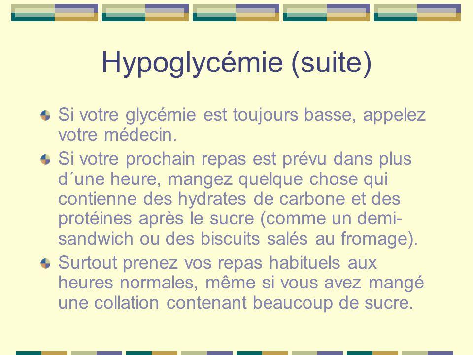 Hypoglycémie (suite) Si votre glycémie est toujours basse, appelez votre médecin.