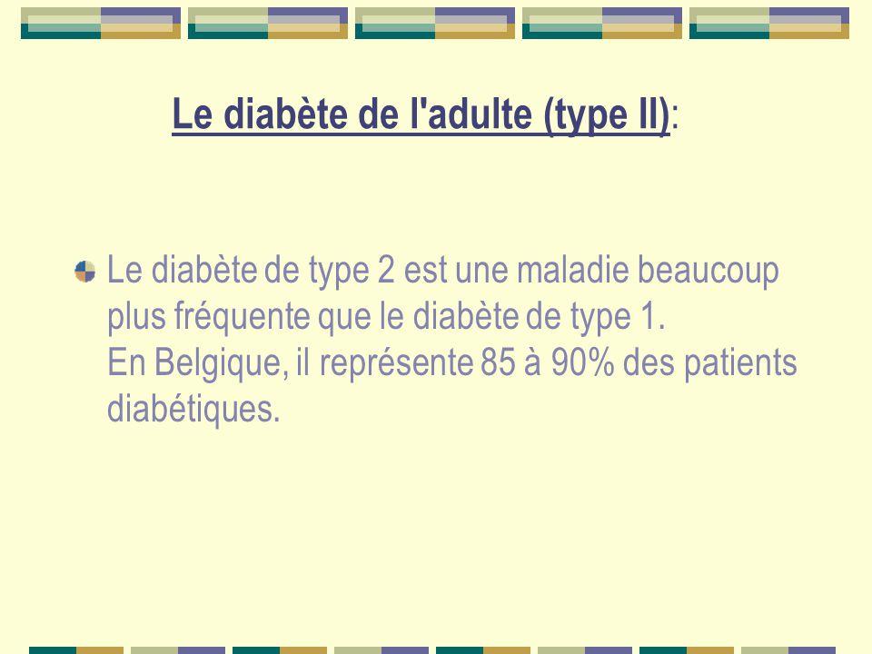 Le diabète de l adulte (type II) : Le diabète de type 2 est une maladie beaucoup plus fréquente que le diabète de type 1.