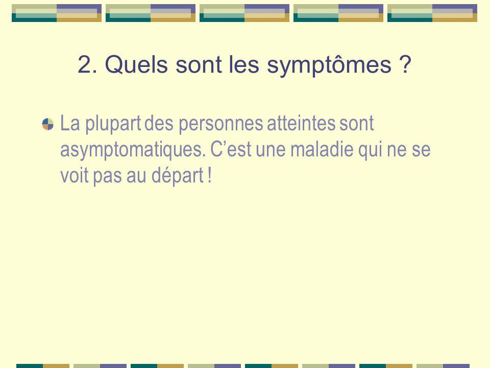 2.Quels sont les symptômes . La plupart des personnes atteintes sont asymptomatiques.