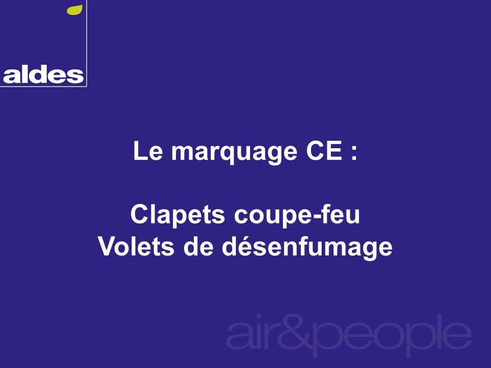 Le marquage CE : Clapets coupe-feu Volets de désenfumage