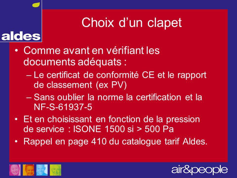 Choix d'un clapet Comme avant en vérifiant les documents adéquats : –Le certificat de conformité CE et le rapport de classement (ex PV) –Sans oublier