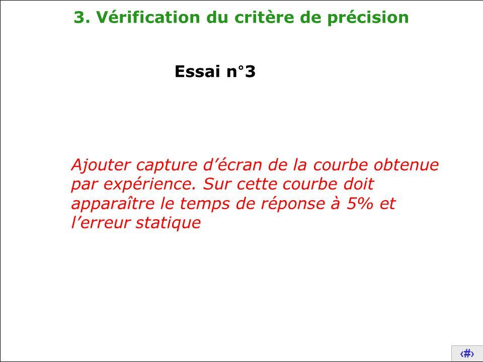 24 3. Vérification du critère de précision Essai n°3 Ajouter capture d'écran de la courbe obtenue par expérience. Sur cette courbe doit apparaître le