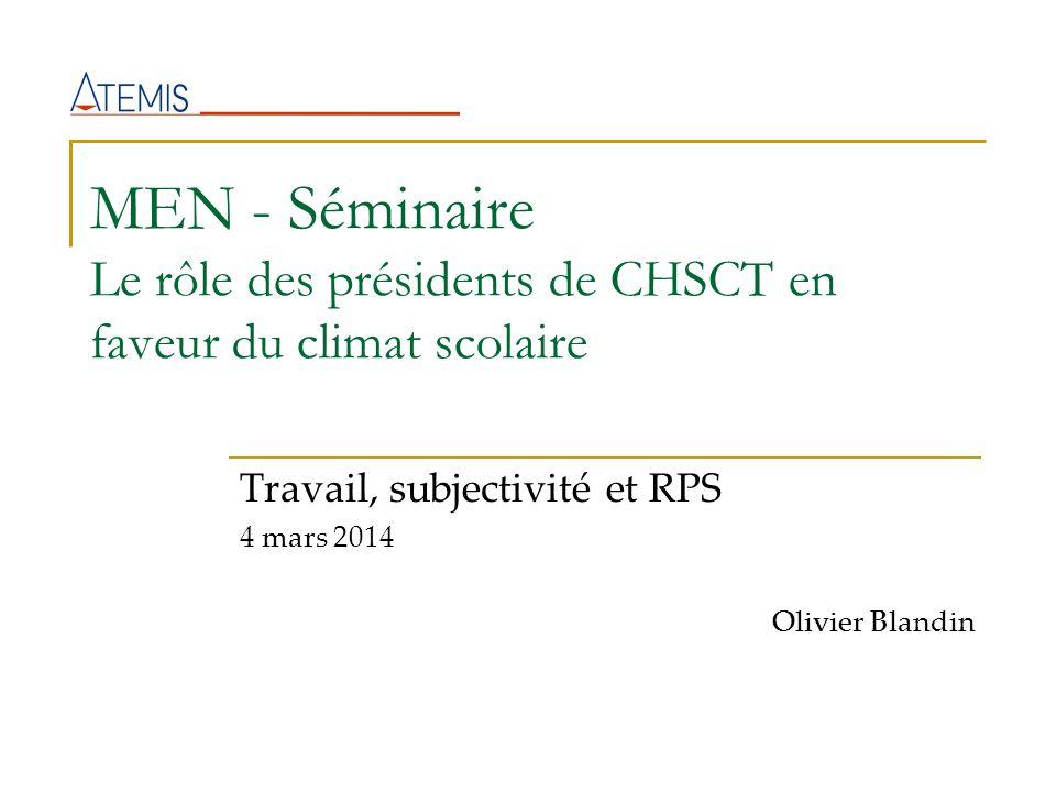 MEN - Séminaire Le rôle des présidents de CHSCT en faveur du climat scolaire Travail, subjectivité et RPS 4 mars 2014 Olivier Blandin