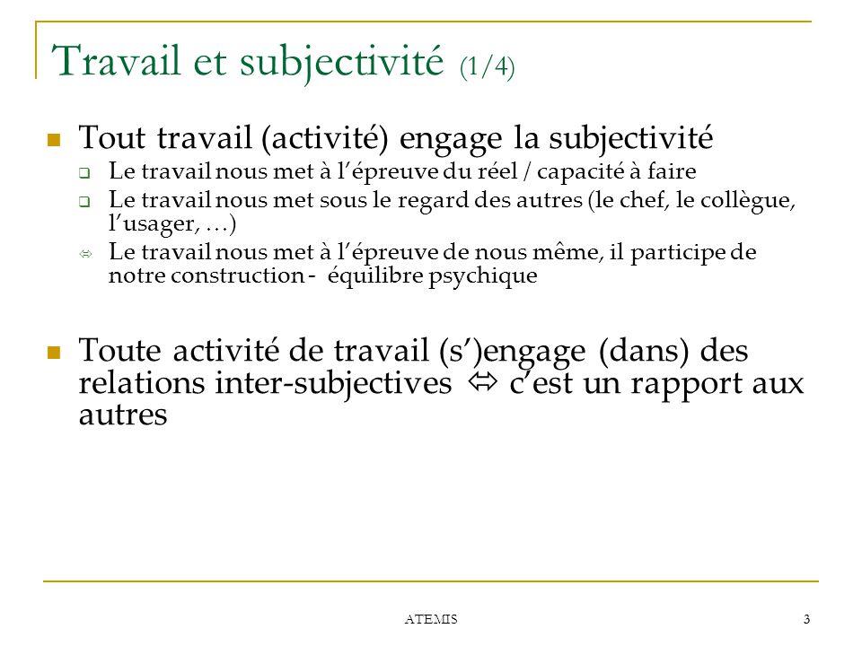 3 3 Travail et subjectivité (1/4) Tout travail (activité) engage la subjectivité  Le travail nous met à l'épreuve du réel / capacité à faire  Le tra