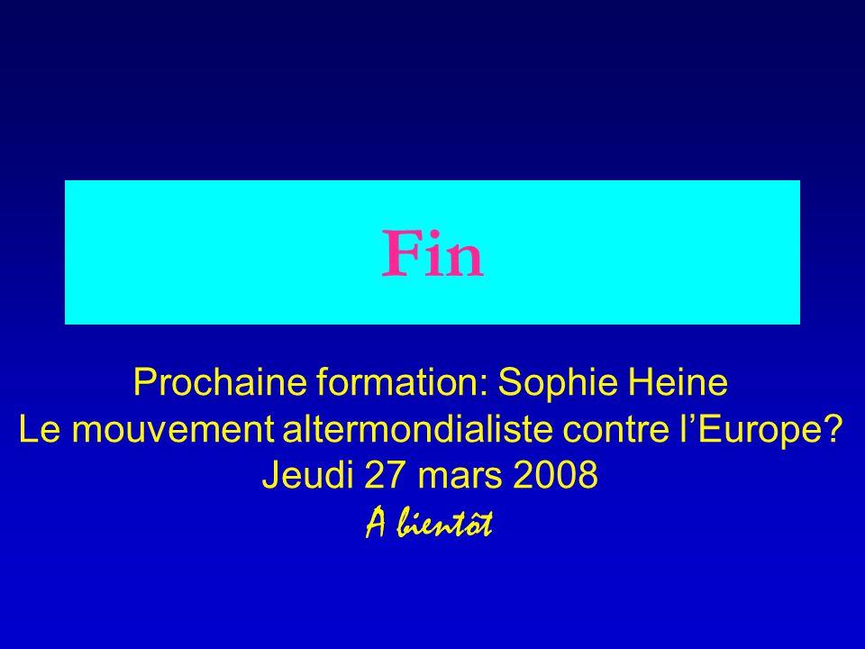 Fin Prochaine formation: Sophie Heine Le mouvement altermondialiste contre l'Europe? Jeudi 27 mars 2008 A bientôt