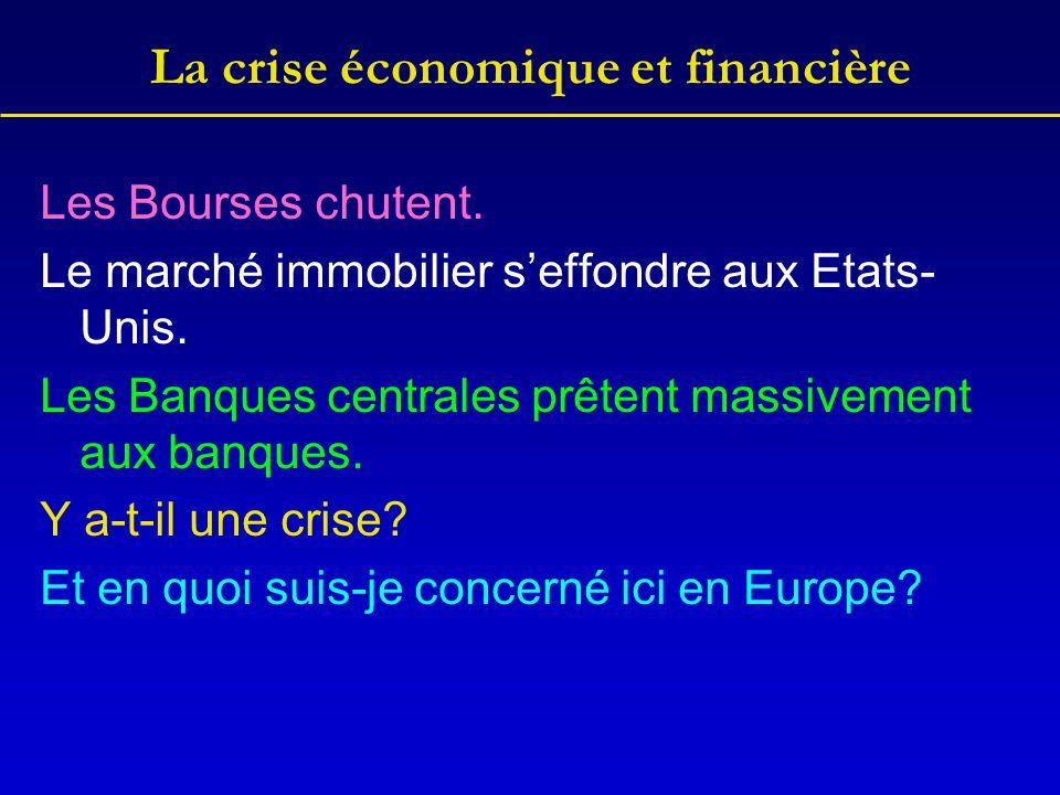 La crise économique et financière Les Bourses chutent. Le marché immobilier s'effondre aux Etats- Unis. Les Banques centrales prêtent massivement aux
