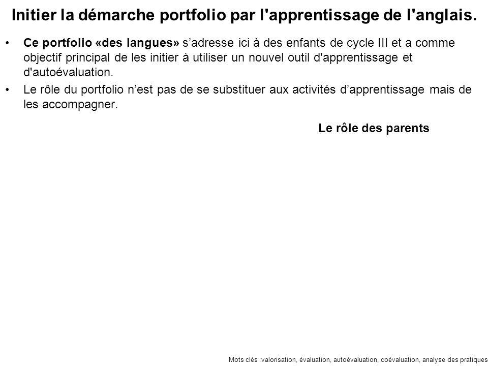 Initier la démarche portfolio par l'apprentissage de l'anglais. Ce portfolio «des langues» s'adresse ici à des enfants de cycle III et a comme objecti