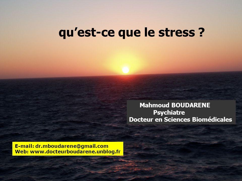 qu'est-ce que le stress ? Mahmoud BOUDARENE Psychiatre Docteur en Sciences Biomédicales E-mail: dr.mboudarene@gmail.com Web: www.docteurboudarene.unbl