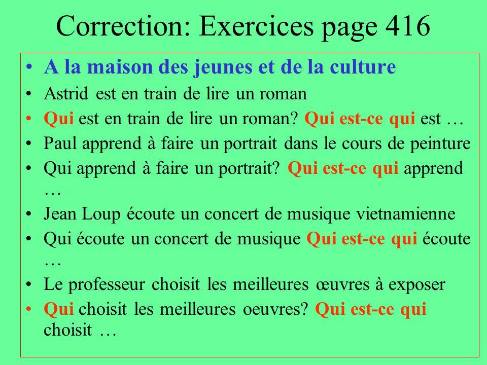 Correction: Exercices page 416 A la maison des jeunes et de la culture Astrid est en train de lire un roman Qui est en train de lire un roman? Qui est