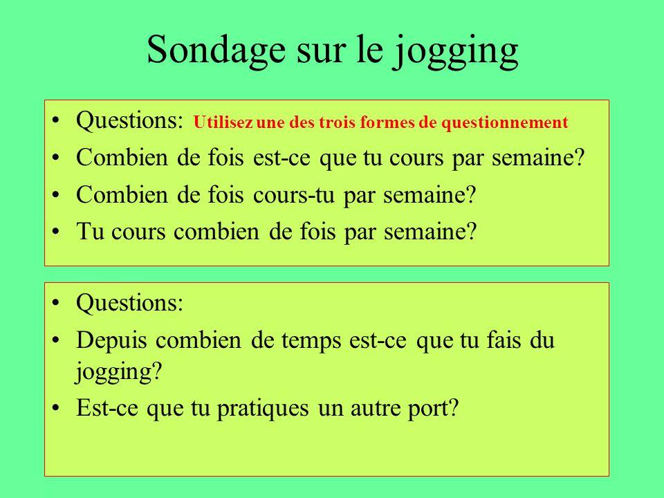 Sondage sur le jogging Questions: Utilisez une des trois formes de questionnement Combien de fois est-ce que tu cours par semaine? Combien de fois cou