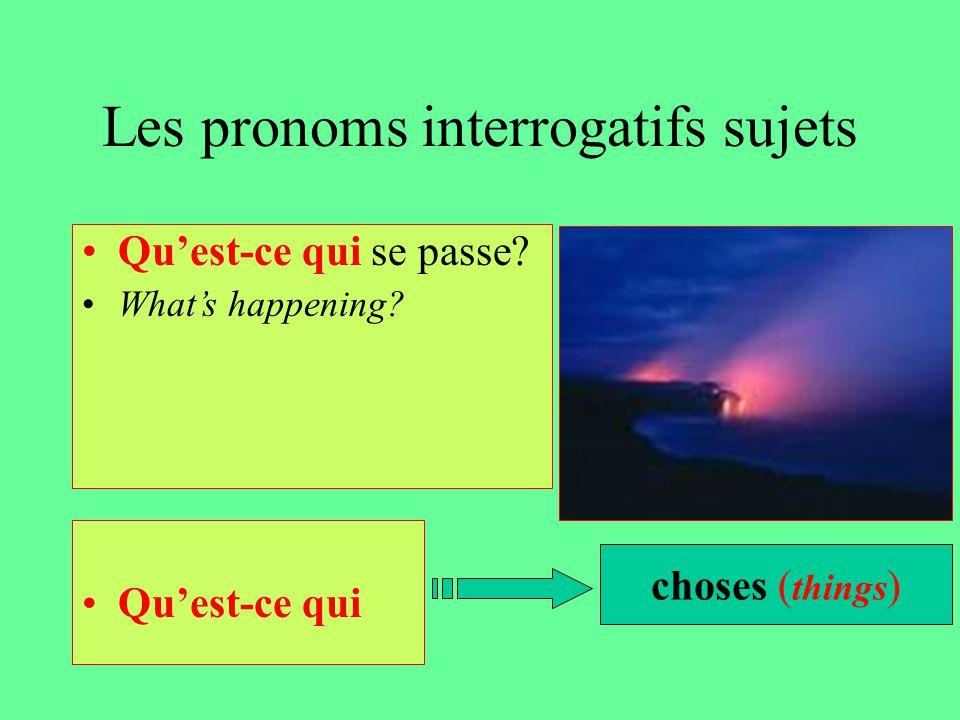 Les pronoms interrogatifs sujets Qu'est-ce qui se passe? What's happening? Qu'est-ce qui choses ( things )