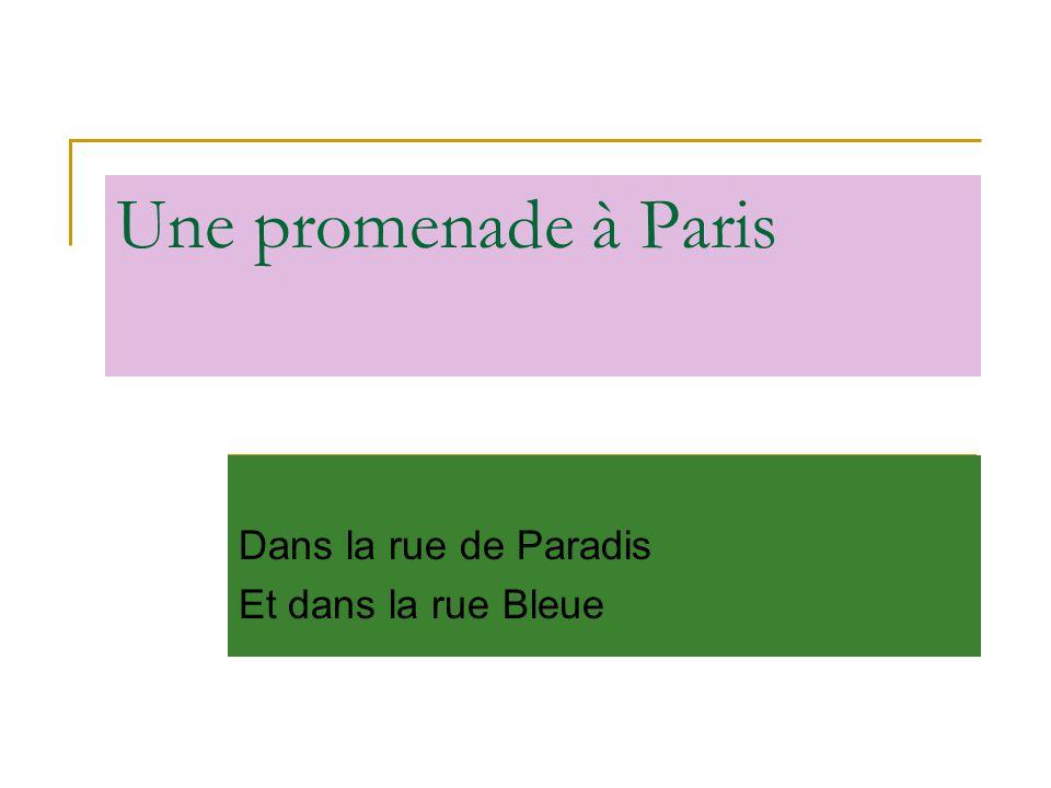 Une promenade à Paris Dans la rue de Paradis Et dans la rue Bleue