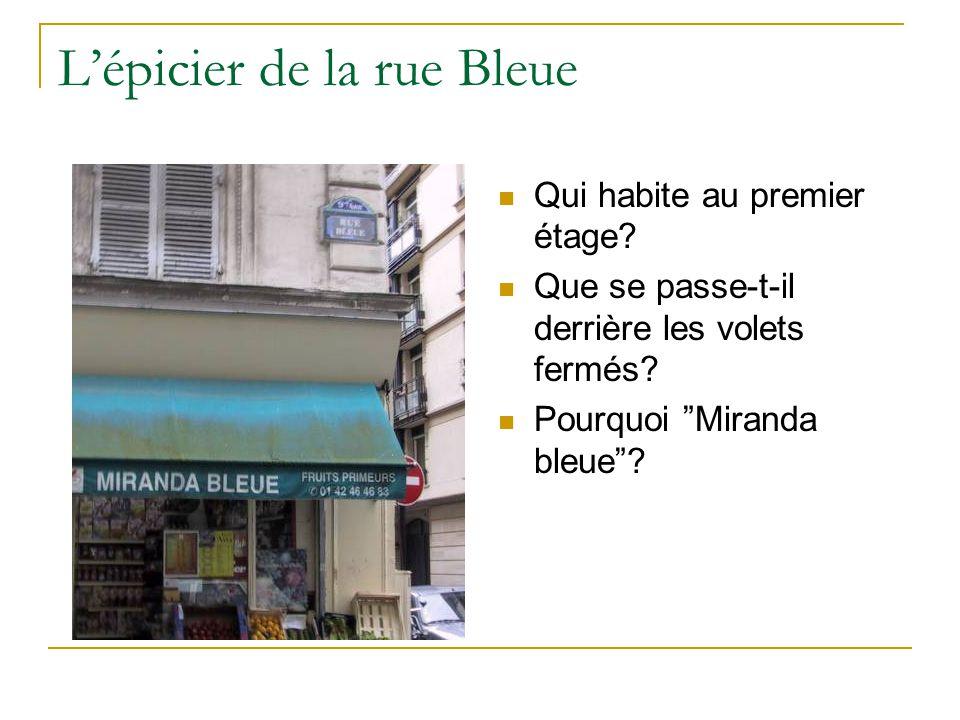 L'épicier de la rue Bleue Qui habite au premier étage.