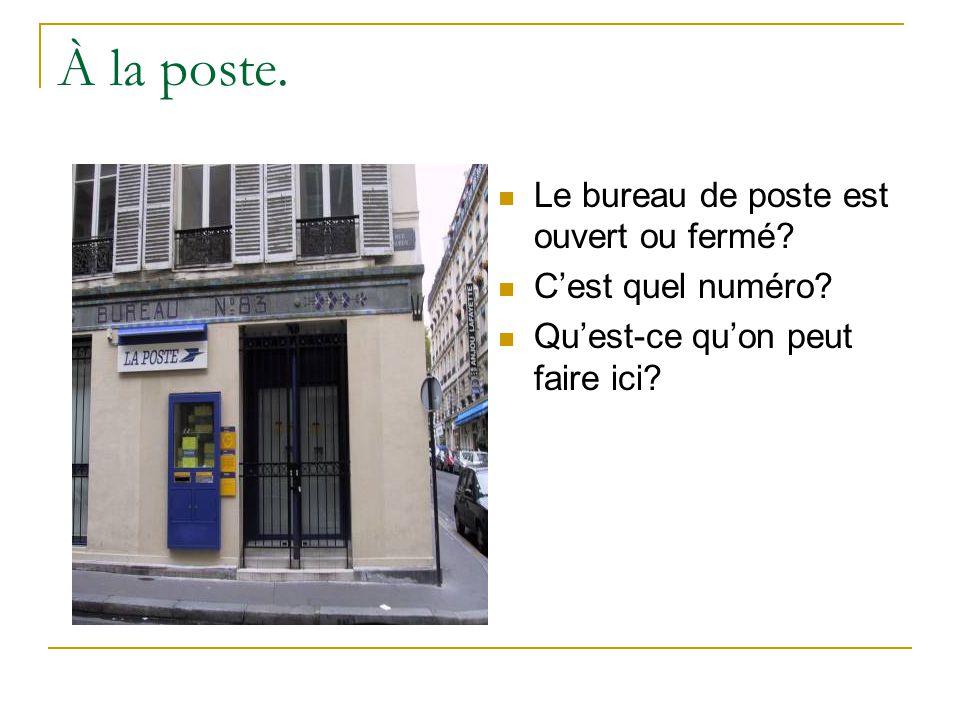 À la poste. Le bureau de poste est ouvert ou fermé.