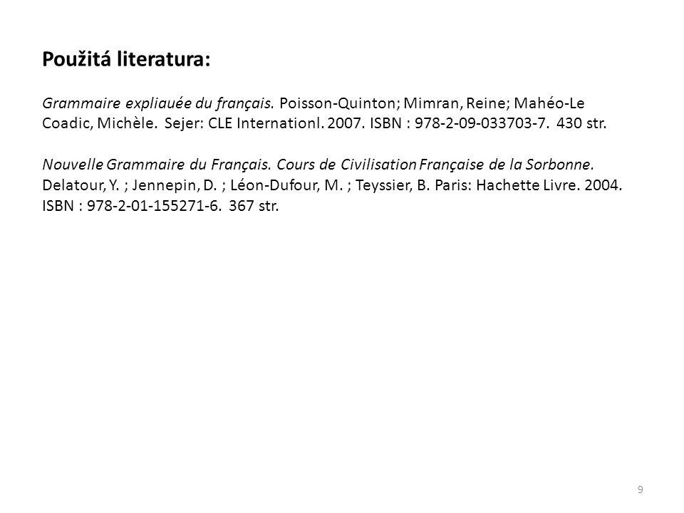 9 Použitá literatura: Grammaire expliauée du français. Poisson-Quinton; Mimran, Reine; Mahéo-Le Coadic, Michèle. Sejer: CLE Internationl. 2007. ISBN :