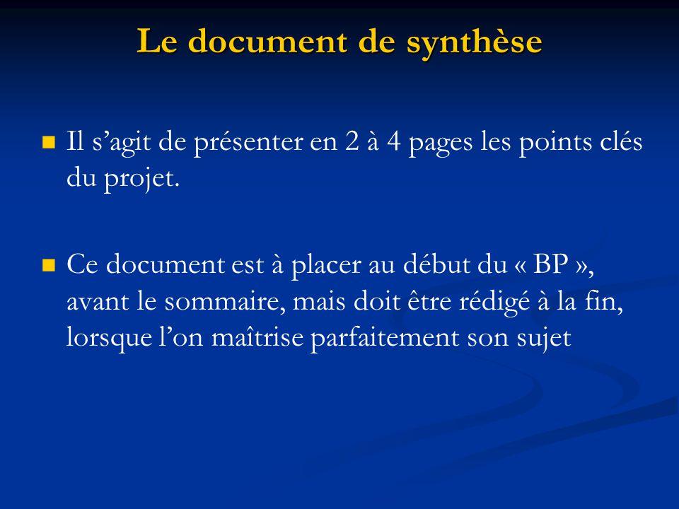 Le document de synthèse Il s'agit de présenter en 2 à 4 pages les points clés du projet. Ce document est à placer au début du « BP », avant le sommair