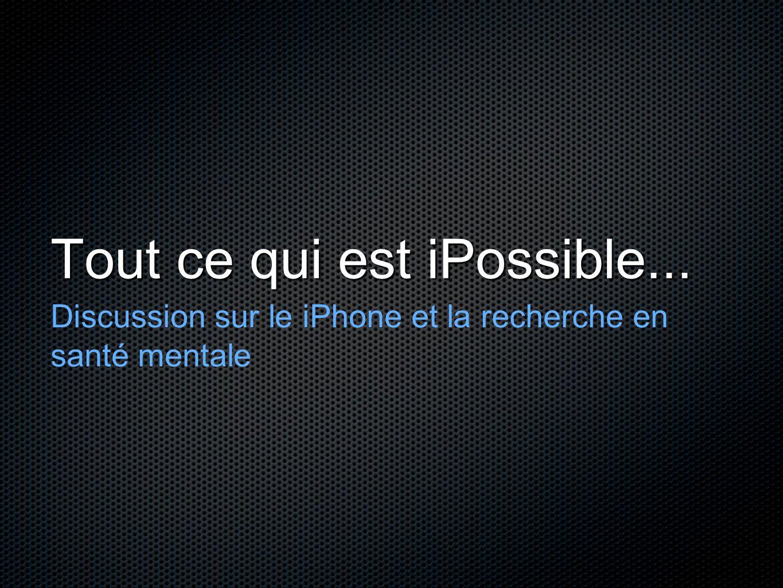 Tout ce qui est iPossible... Discussion sur le iPhone et la recherche en santé mentale