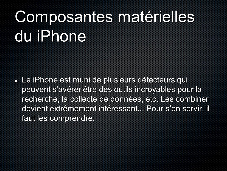 Composantes matérielles du iPhone Le iPhone est muni de plusieurs détecteurs qui peuvent s'avérer être des outils incroyables pour la recherche, la co