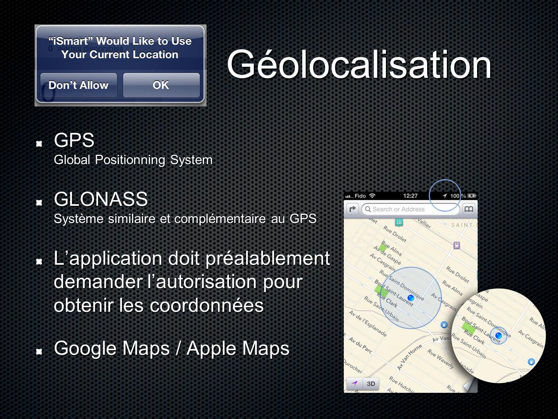 GPS Global Positionning System GLONASS Système similaire et complémentaire au GPS L'application doit préalablement demander l'autorisation pour obteni