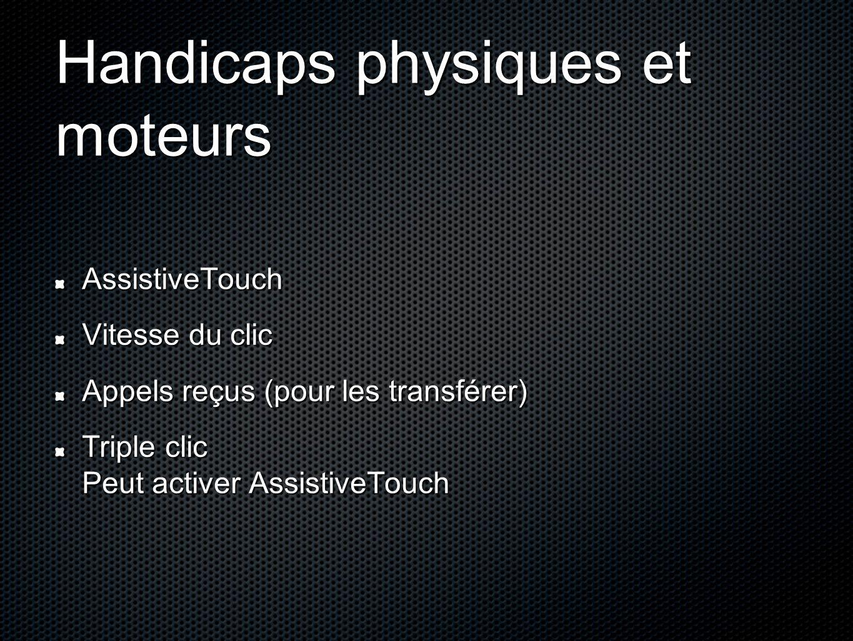 Handicaps physiques et moteurs AssistiveTouch Vitesse du clic Appels reçus (pour les transférer) Triple clic Peut activer AssistiveTouch