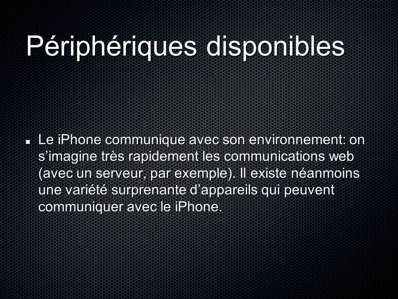 Périphériques disponibles Le iPhone communique avec son environnement: on s'imagine très rapidement les communications web (avec un serveur, par exemp
