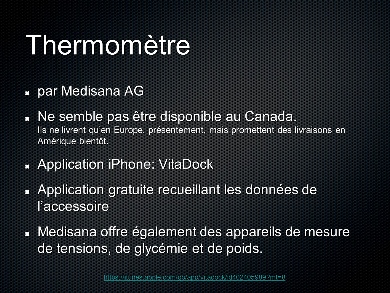 Thermomètre par Medisana AG Ne semble pas être disponible au Canada. Ils ne livrent qu'en Europe, présentement, mais promettent des livraisons en Amér