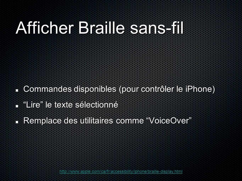 """Afficher Braille sans-fil Commandes disponibles (pour contrôler le iPhone) """"Lire"""" le texte sélectionné Remplace des utilitaires comme """"VoiceOver"""" http"""