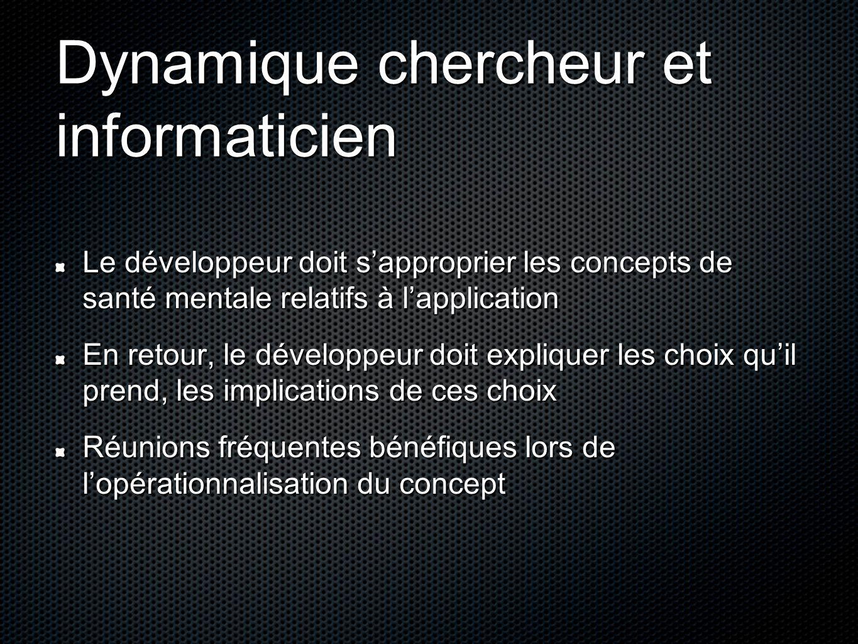 Dynamique chercheur et informaticien Le développeur doit s'approprier les concepts de santé mentale relatifs à l'application En retour, le développeur