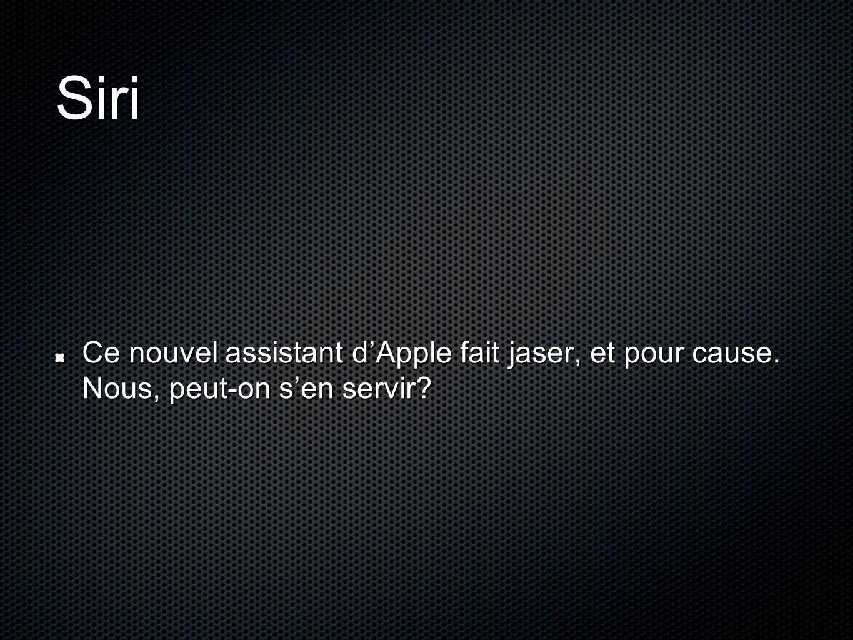 Siri Ce nouvel assistant d'Apple fait jaser, et pour cause. Nous, peut-on s'en servir?