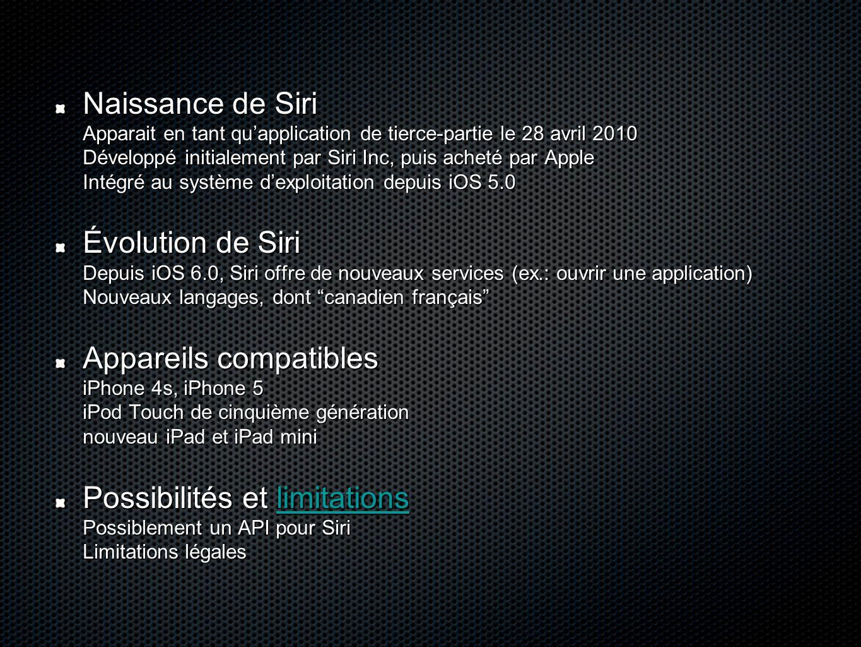 Naissance de Siri Apparait en tant qu'application de tierce-partie le 28 avril 2010 Développé initialement par Siri Inc, puis acheté par Apple Intégré
