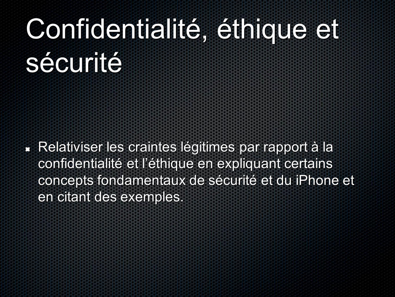 Confidentialité, éthique et sécurité Relativiser les craintes légitimes par rapport à la confidentialité et l'éthique en expliquant certains concepts