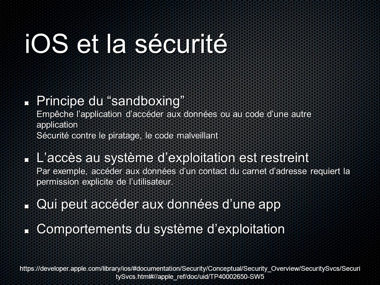 """iOS et la sécurité Principe du """"sandboxing"""" Empêche l'application d'accéder aux données ou au code d'une autre application Sécurité contre le piratage"""