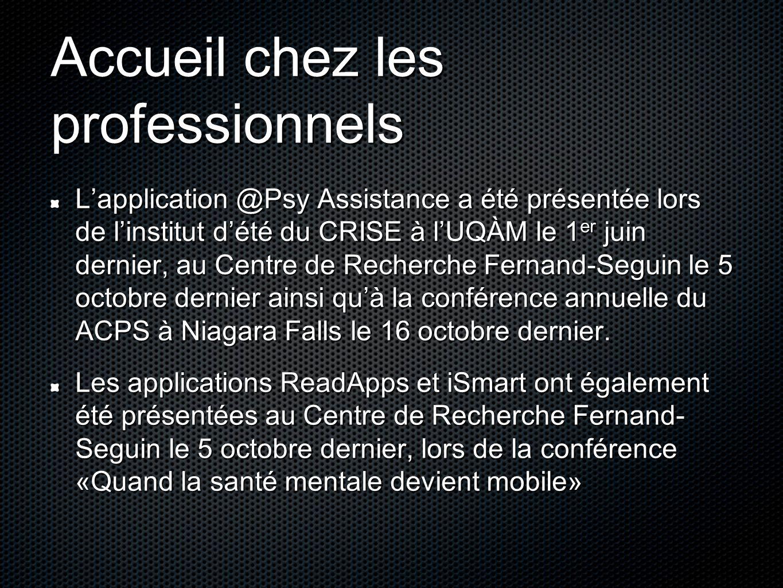 Accueil chez les professionnels L'application @Psy Assistance a été présentée lors de l'institut d'été du CRISE à l'UQÀM le 1 er juin dernier, au Cent