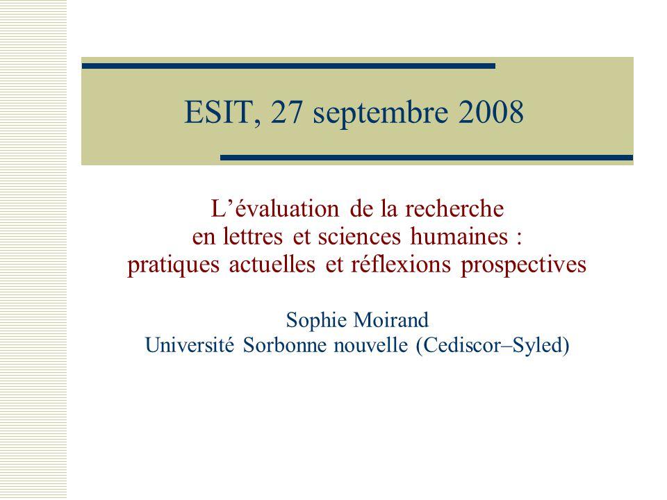 ESIT, 27 septembre 2008 L'évaluation de la recherche en lettres et sciences humaines : pratiques actuelles et réflexions prospectives Sophie Moirand Université Sorbonne nouvelle (Cediscor–Syled)