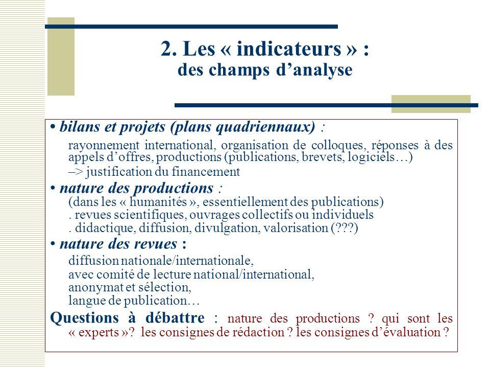2. Les « indicateurs » : des champs d'analyse bilans et projets (plans quadriennaux) : rayonnement international, organisation de colloques, réponses