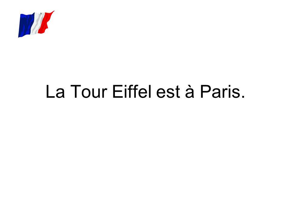 La Tour Eiffel est à Paris.