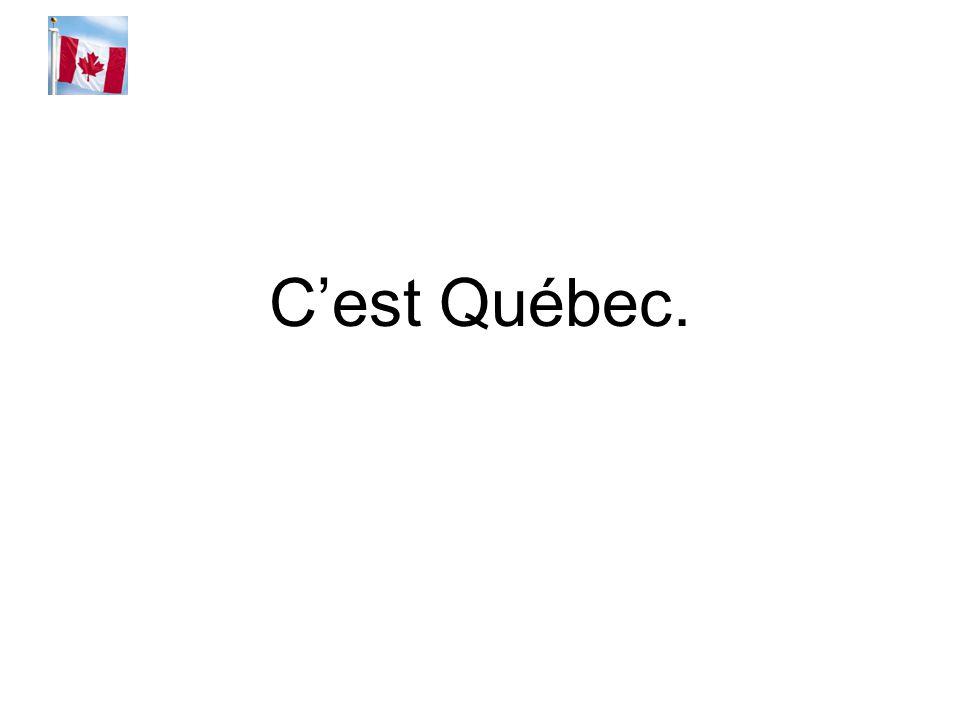C'est Québec.