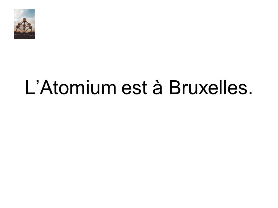 L'Atomium est à Bruxelles.