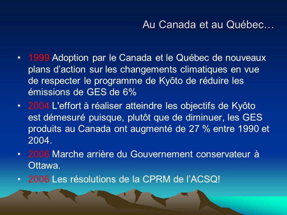 Au Canada et au Québec… 1999 Adoption par le Canada et le Québec de nouveaux plans d'action sur les changements climatiques en vue de respecter le pro