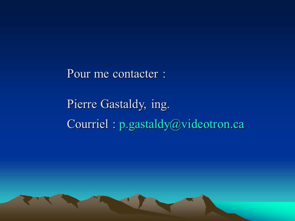 Pour me contacter : Pierre Gastaldy, ing. Courriel : p.gastaldy@videotron.ca