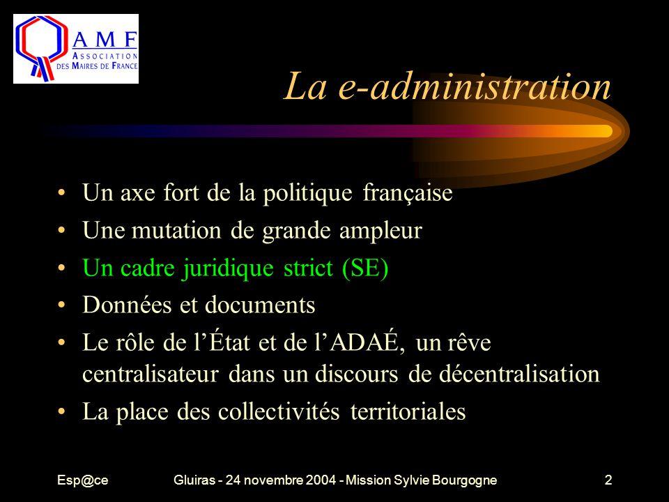 Esp@ceGluiras - 24 novembre 2004 - Mission Sylvie Bourgogne2 La e-administration Un axe fort de la politique française Une mutation de grande ampleur