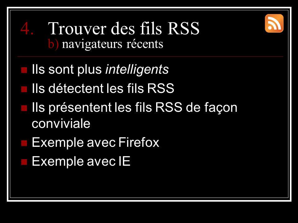 4.Trouver des fils RSS b) navigateurs récents Ils sont plus intelligents Ils détectent les fils RSS Ils présentent les fils RSS de façon conviviale Exemple avec Firefox Exemple avec IE