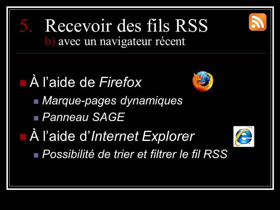 5.Recevoir des fils RSS b) avec un navigateur récent À l'aide de Firefox Marque-pages dynamiques Panneau SAGE À l'aide d'Internet Explorer Possibilité de trier et filtrer le fil RSS