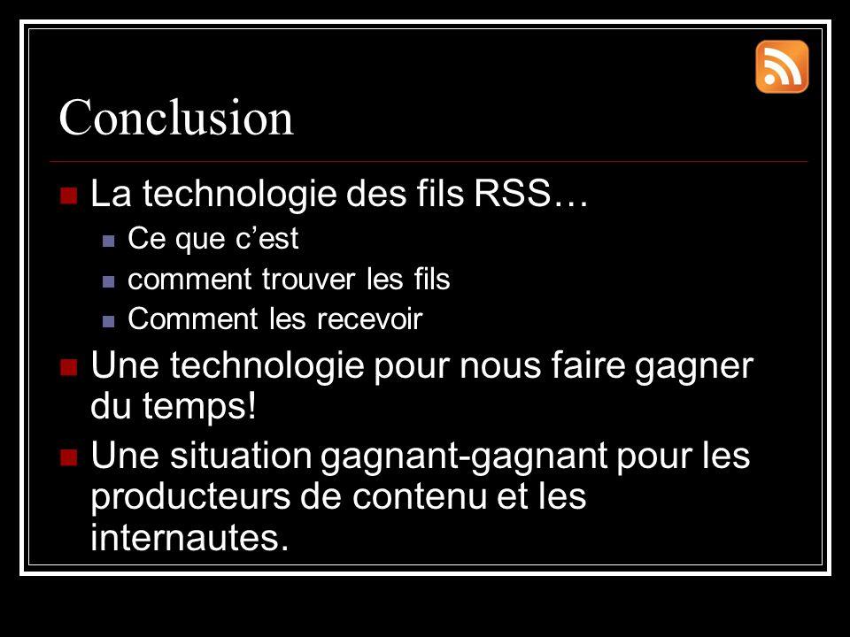 Conclusion La technologie des fils RSS… Ce que c'est comment trouver les fils Comment les recevoir Une technologie pour nous faire gagner du temps.