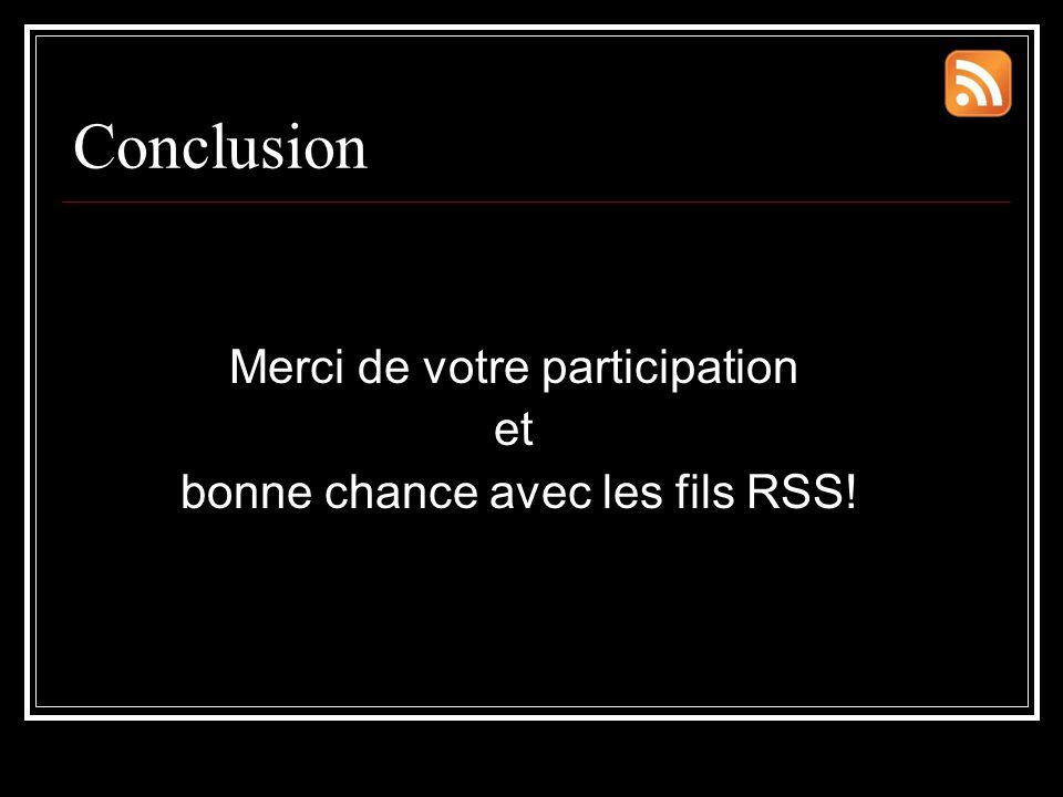 Conclusion Merci de votre participation et bonne chance avec les fils RSS!